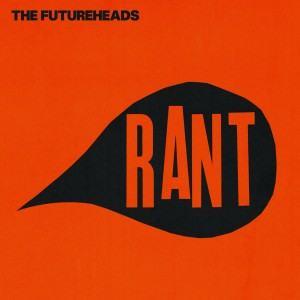 Futureheads rant 300